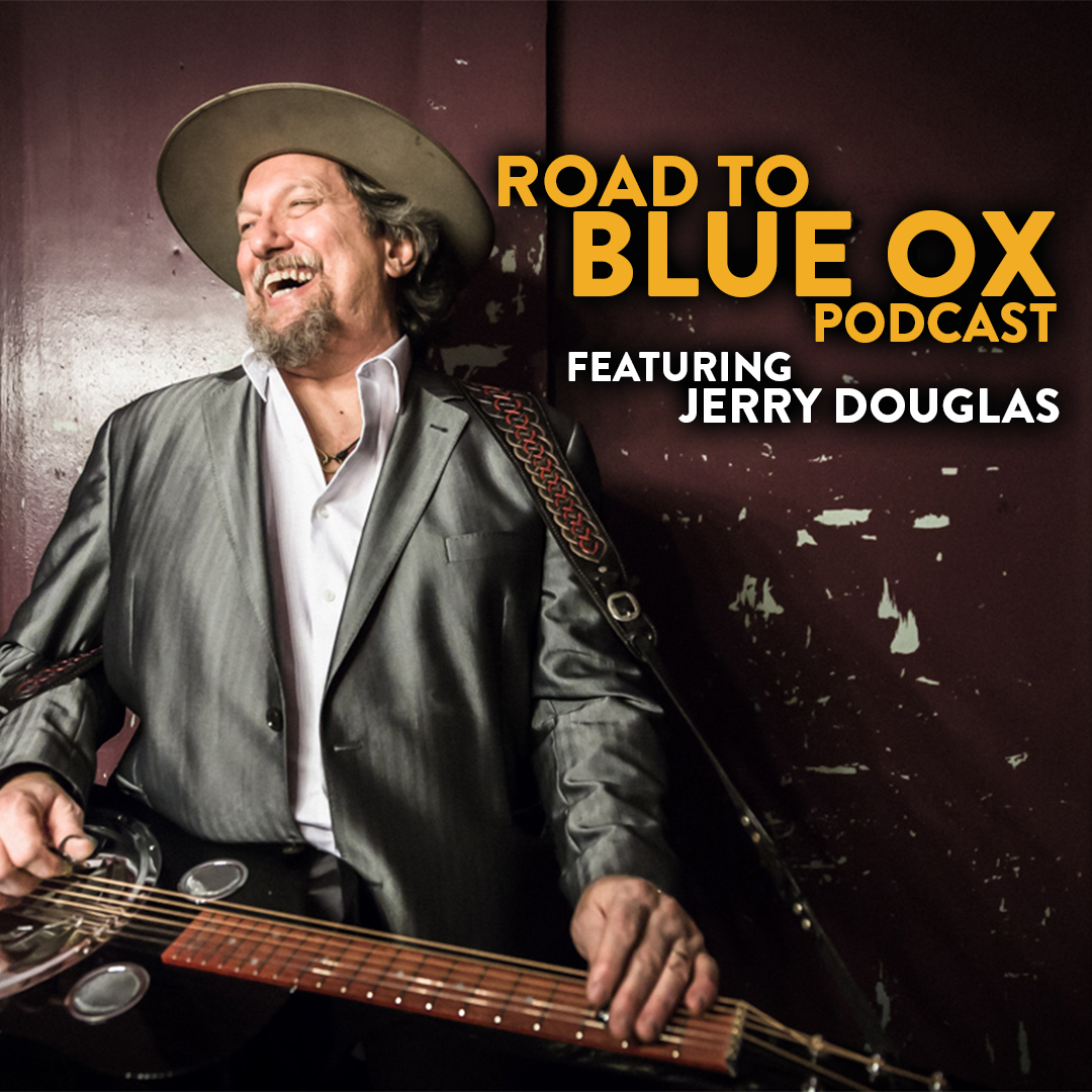 Listen to the Road to Blue Ox Podcast Featuring Jerry Douglas