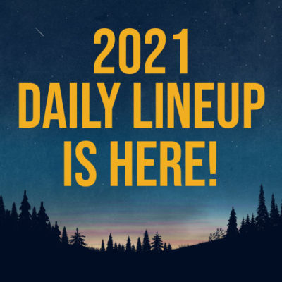 2021 Daily Lineup is here!